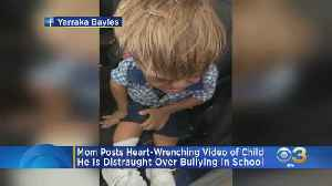 Mom Posts Heart-Wrenching Video Of Child Distraught Over Being Bullied [Video]