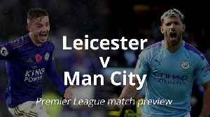 Premier League match preview: Leicester v Man City [Video]