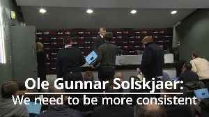 Ole Gunnar Solskjær: we need to be more consistant [Video]