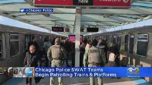 Chicago Police SWAT Teams Begin Patrolling Trains And Platforms [Video]