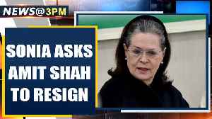 Sonia Gandhi calls for Amit Shah's resignation, demands answers | Oneindia News [Video]