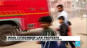India citizenship law protests: 20 dead in Delhi's worst religious violences in decades [Video]