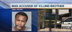 Man accused of killing brother [Video]