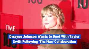 Dwayne Johnson Wants to Duet With Taylor Swift Following 'The Man' Collaboration [Video]