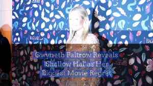 Gwyneth Paltrow Reveals 'Shallow Hal' as Her Biggest Movie Regret [Video]