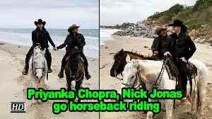 Priyanka Chopra, Nick Jonas go horseback riding [Video]