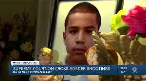 Supreme Court decision could affect local cross-border shooting case [Video]