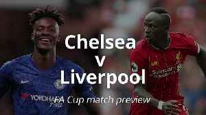 FA Cup Preview: Chelsea v Liverpool [Video]