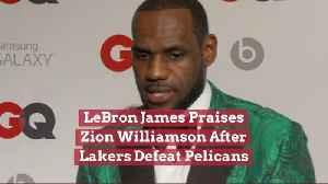 LeBron James Has Respect For Zion Williamson [Video]