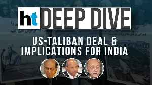 US-Taliban pact: Why India needs to be watchful and wary | HT Deep Dive [Video]
