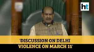 'Govt ready for discussion on Delhi violence after Holi': LS Speaker Om Birla [Video]
