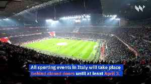Fans Banned at All Sporting Events in Italy Due to Coronavirus [Video]