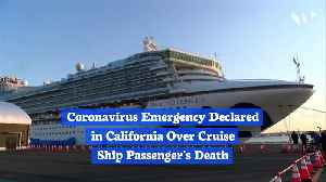 Coronavirus Emergency Declared in California Over Cruise Ship Passenger's Death [Video]