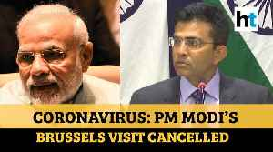 Coronavirus: PM Modi cancels visit to Brussels, India-EU Summit to be rescheduled [Video]