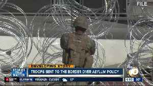 Troops sent to the San Diego border over asylum policy [Video]