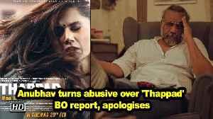 Anubhav Sinha turns abusive over 'Thappad' BO report, apologises [Video]