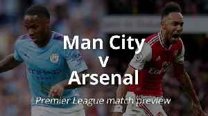 Manchester City v Arsenal: Premier League match preview [Video]