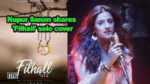 Nupur Sanon shares 'Filhall' solo cover [Video]
