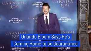 Orlando Bloom Says He's 'Coming Home to be Quarantined' [Video]