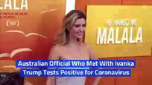 Australian Official Who Met With Ivanka Trump Tests Positive for Coronavirus [Video]