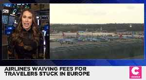 Airlines Waiving Fees for Travelers Stuck in Europe [Video]