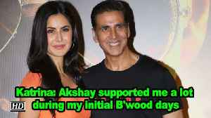 Katrina: Akshay supported me a lot during my initial B'wood days [Video]