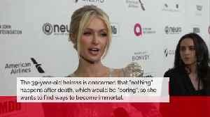 Paris Hilton wants to live forever [Video]