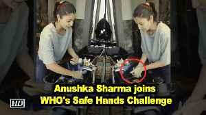 News video: Anushka Sharma joins WHO's Safe Hands Challenge