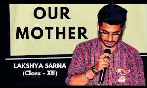 OUR MOTHER | Poem | Lakshya Sarna | Class XII | DAV Public School Janakpuri Delhi | Aao Kahen Dil Ki [Video]