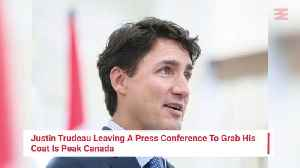 Justin Trudeau Leaving A Press Conference To Grab His Coat Is Peak Canada (VIDEO) [Video]