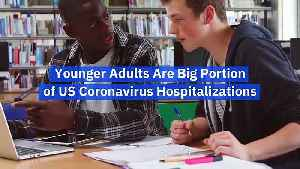 Younger Adults Are Big Portion of US Coronavirus Hospitalizations [Video]