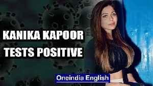 News video: Bollywood Singer Kanika Kapoor tests positive for Coronavirus, confirms on Instagram | Oneindia News