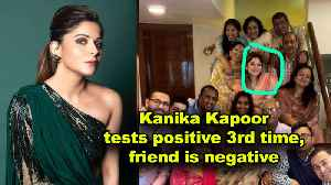 Kanika Kapoor tests positive 3rd time, friend is negative [Video]