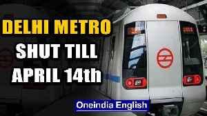 Coronavirus: Delhi metro shut till April 14th, all grocery shops in Delhi to be remain open 24*7 [Video]