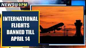 Coronavirus: Ban on all international flights extended till April 14th | Oneindia News [Video]