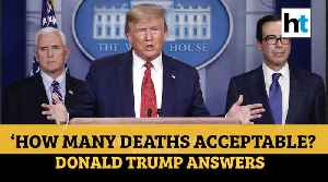 News video: COVID-19 | 'How many deaths are acceptable to me?': Watch Trump's reply to reporter