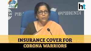 Modi govt announces 50 lakh insurance cover for coronavirus warriors [Video]
