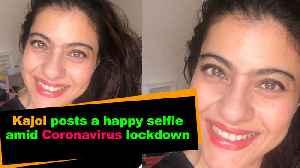 Kajol posts a happy selfie amid Coronavirus lockdown [Video]