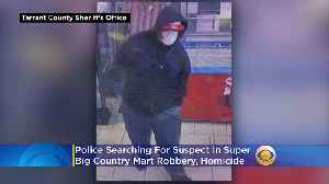 Police Seek Suspect In Super Big Country Mart Robbery, Homicide [Video]