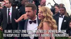 Blake Lively and Ryan Reynolds 'donate $400k to hospitals' towards fight against coronavirus [Video]