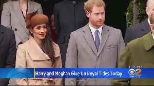Prince Harry, Duchess Meghan Give Up Royal Titles Today [Video]