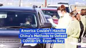 America Couldn't Handle China's Methods to Defeat COVID-19, Experts Say [Video]