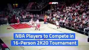 NBA Players to Compete in 16-Person 2K20 Tournament [Video]