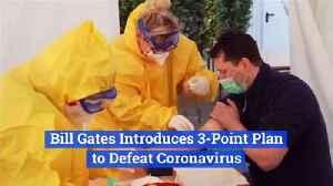 Bill Gates Introduces 3-Point Plan to Defeat Coronavirus [Video]
