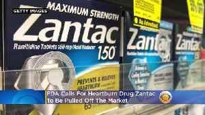 FDA Calls For Heartburn Drug Zantac To Be Pulled Off The Market [Video]