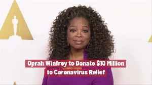 Oprah Winfrey Sends Money To Fight Coronavirus [Video]