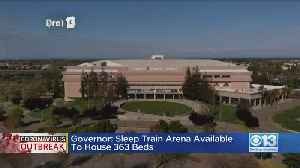 Gov.: Sleep Train Arena Available To House 363 Beds [Video]