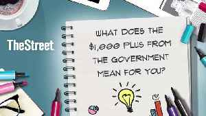 What Does the $1,000 Plus From the Government Mean For You? [Video]