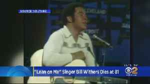 'Lean On Me' Singer Bill Withers Dies At 81 [Video]