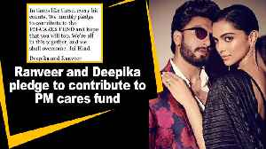 Ranveer and Deepika pledge to contribute to PM cares fund [Video]